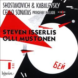 Shostakovich & Kabelevsky: Cello Sonatas; Prokofiev: Ballade