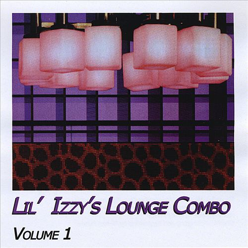Lil Izzy's Lounge Combo, Vol. 1