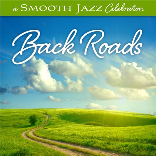 A Smooth Jazz Celebration: Back Roads