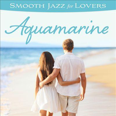 Smooth Jazz For Lovers: Aquamarine