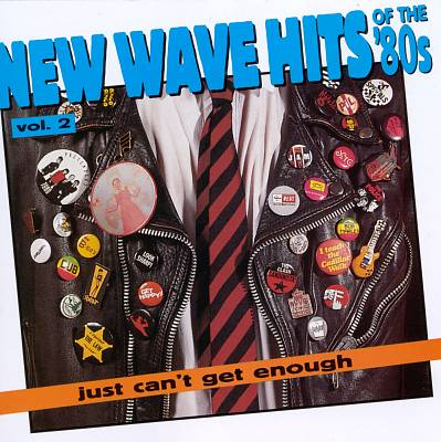 Just Can't Get Enough: New Wave Hits of the 80's, Vol. 2