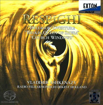 Respighi: Belfagor Overture; Belkis, Queen of Sheba; Church Windows