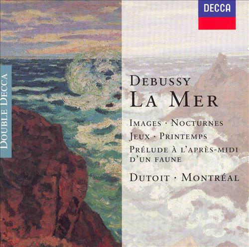 Debussy: La Mer; Images; Nocturnes; Printemps