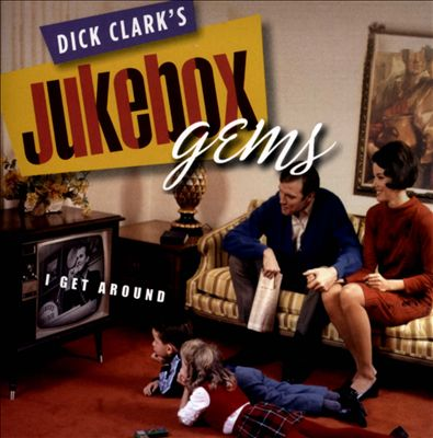 Dick Clark's Jukebox Gems: I Get Around