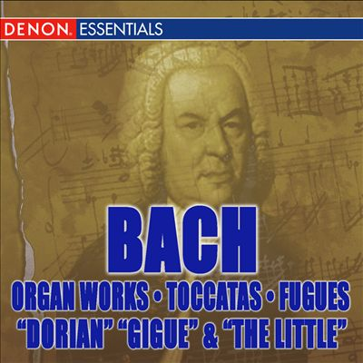 "J.S. Bach: Organ Works - Toccatas & Fugues - ""Dorian"", Gigue"" & ""The Little"""