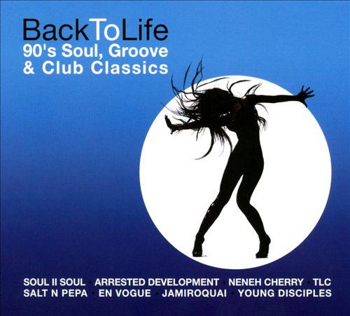 Back to Life: '90s Soul, Groove & Club Classics