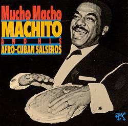 Mucho Macho: Machito & His Afro-Cuban Salseros