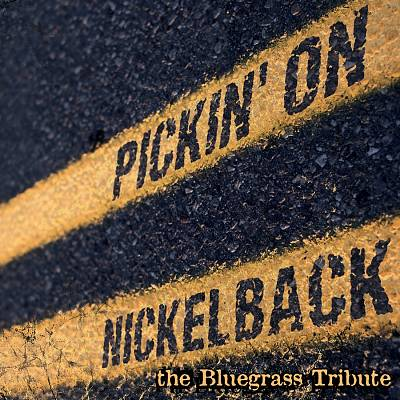 Pickin' on Nickelback: The Bluegrass Tribute
