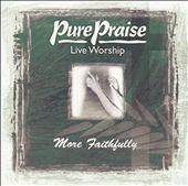 Pure Praise: More Faithfully