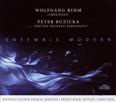 Wolfgang Rihm: Umsungen; Peter Ruzicka: Der Die Gesänge Zerschlug