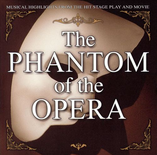 The Phantom of the Opera: Musical Highlights from the Hit Stage Play and Movie