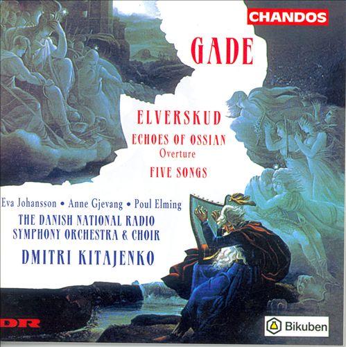 Niels W. Gade: Elverskud, Op. 30; Ossian Overture; Fünf Gesäng, Op. 13