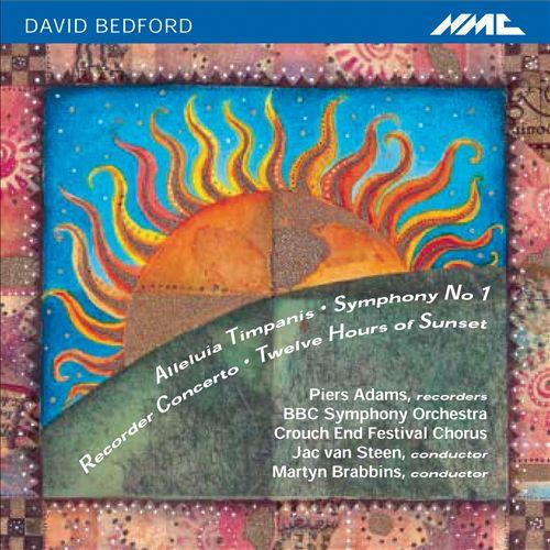 David Bedford: Alleluia Timpanis; Symphony No. 1; Recorder Concerto; Twelve Hours of Sunset
