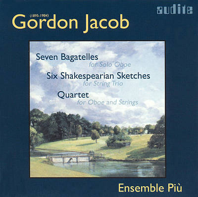 Gordon Jacob: Seven Bagatelles; Six Shakespearian Sketches; Quartet