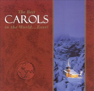 The Best Carols in the World ... Ever!