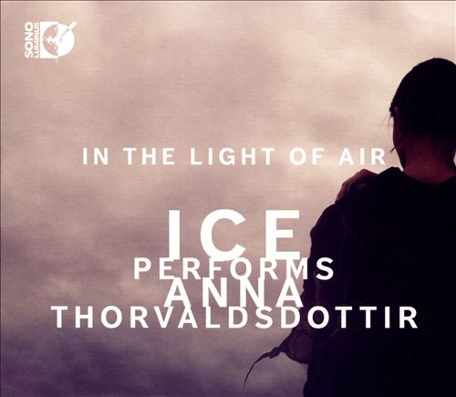 In the Light of Air: ICE Performs Anna Thorvaldsdottir [CD & Blu-Ray Audio]