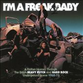 I'm a Freak 2 Baby: A Further Journey Through the British Heavy Psych and Hard Rock Underground Scene 1968-1973