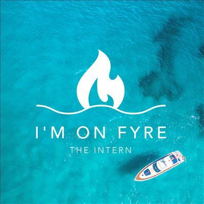 I'm on FYRE