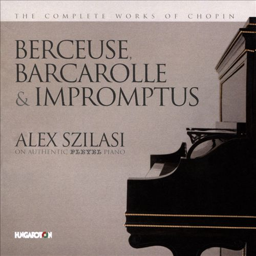 The Complete Works of Chopin: Berceuse, Barcarolle & Impromptus