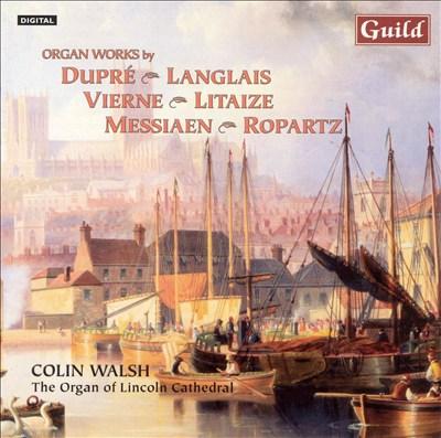 Organ Works by Dupré, Langlais, Vierne, Litaize, Messiaen, Ropartz