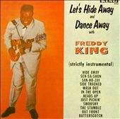 Let's Hide Away and Dance Away with Freddy King