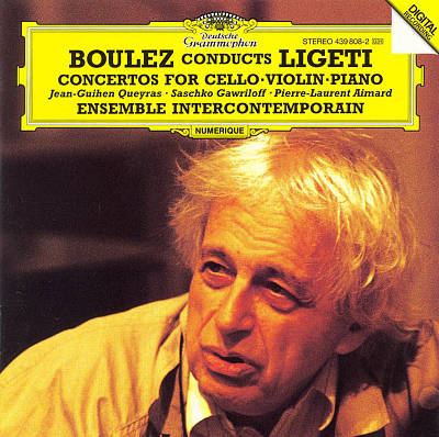 Boulez Conducts Ligeti: Concertos for Cello, Violin & Piano