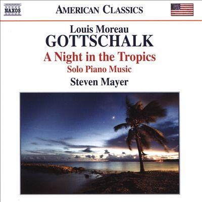 Louis Moreau Gottschalk: A Night in the Tropics - Solo Piano Music