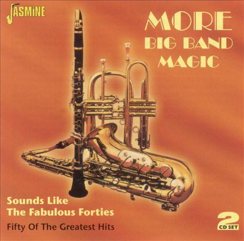 More Big Band Magic: Sounds Like Fabulous Forties