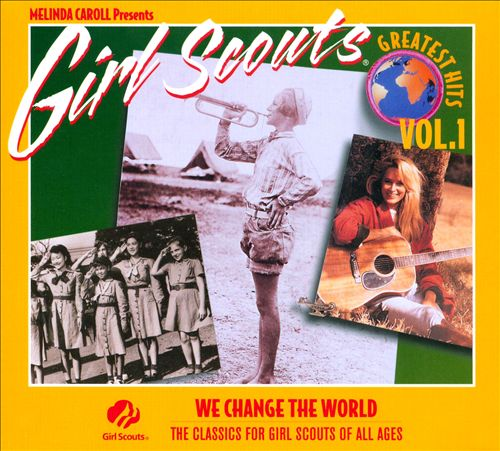 Girl Scouts Greatest Hits, Vol. 1: We Change the World