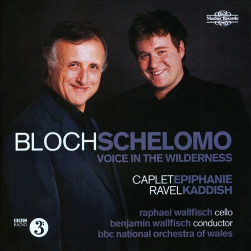 Bloch: Schelomo; Voice in the Wilderness; Caplet: Epiphanie; Ravel: Kaddish