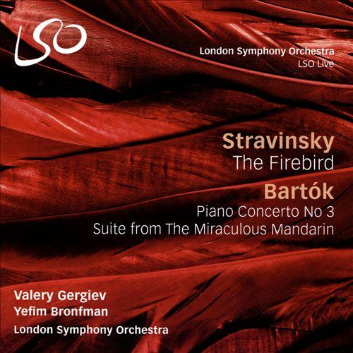 Stravinsky: The Firebird; Bartók: Piano Concerto No. 3; Suite from The Miraculous Mandarin