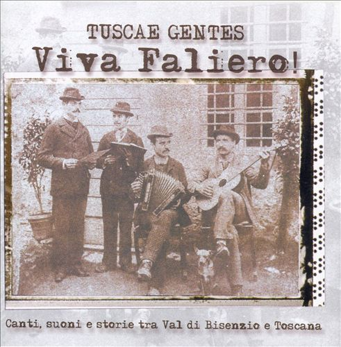 Viva Faliero!: Canti, Suoni e Storie Tra Val Di Bisenzio e Toscana