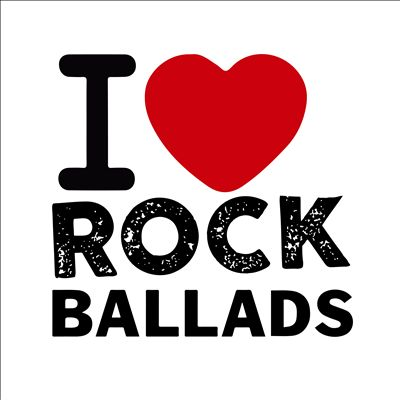 I Love Rock Ballads