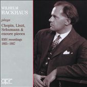 Wilhelm Backhaus plays Chopin, Liszt, Schumann & encore pieces: HMV recordings: 1925-1937