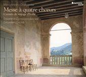 Charpentier: Messe à quatre chœurs; Carnets de voyage d'Italie