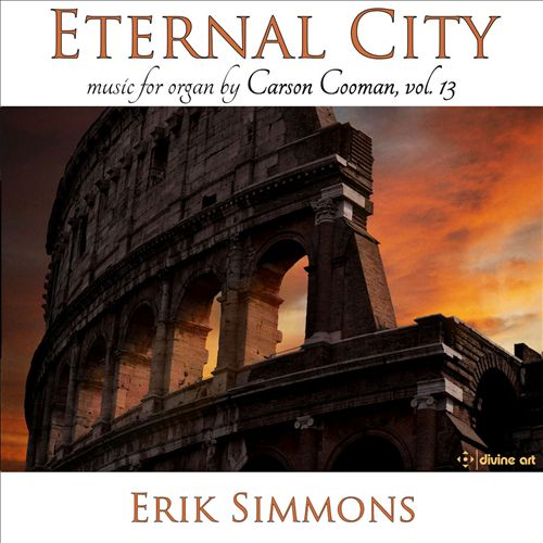 Eternal City: Music for Organ by Carson Cooman, Vol. 13