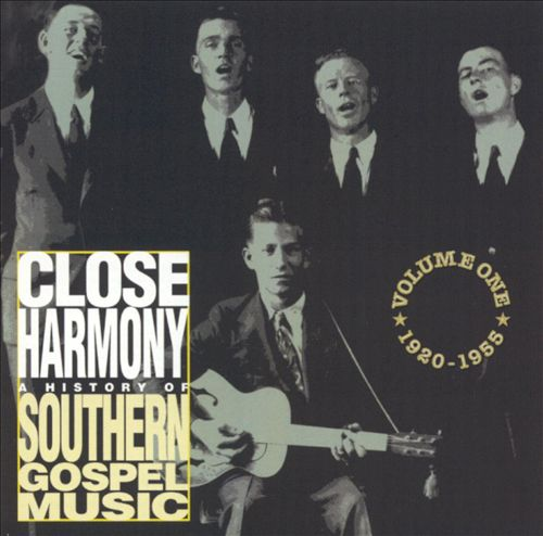 Close Harmony, Vol 1: 1920 - 1955 A History of Southern Gospel Music