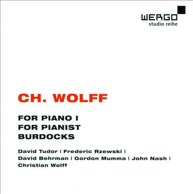 Christian Wolff: For Piano 1; For Pianist; Burdocks