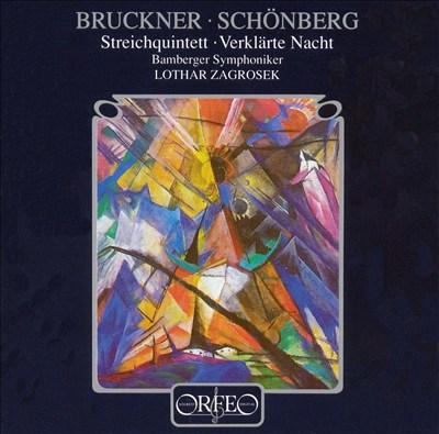 Anton Bruckner: Streichquintett; Arnold Schönberg: Verlkärte Nacht