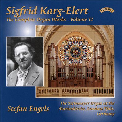 Sigfrid Karg-Elert: The Complete Organ Works, Vol. 12