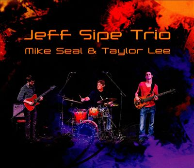 Jeff Sipe Trio with Mike Seal & Taylor Lee
