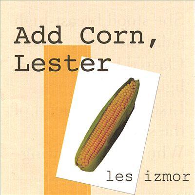 Add Corn, Lester