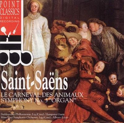 """Saint-Saens: Le Carneval Des Animaux; Symphony No. 3 """"Organ"""""""