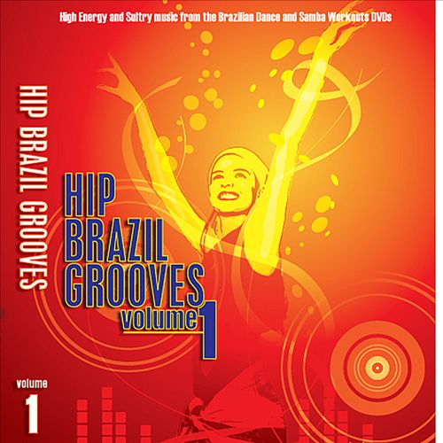 Hip Brazil Grooves, Vol. 1: High Energy and Sultry Music from the Brazilian and Samba P