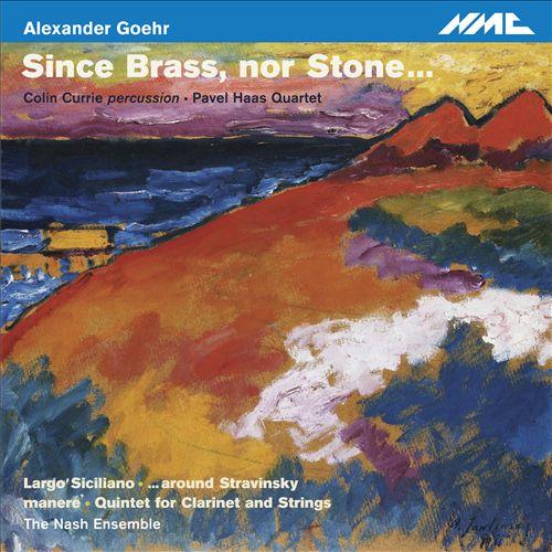 Alexander Goehr: Since Brass, Nor Stone...