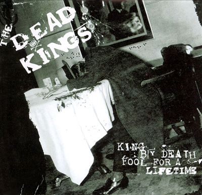 King by Death, Fool for a Lifetime