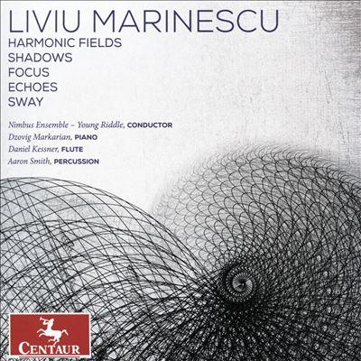 Liviu Marinescu: Harmonic Fields; Shadows; Focus; Echoes; Sway