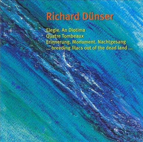 Richard Dünser: Elegie; Quatre Tombeaux; Drei Klavierstücke