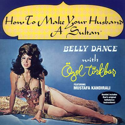 Bellydance With Özel Türkbas: How To Make Your Husband A Sultan