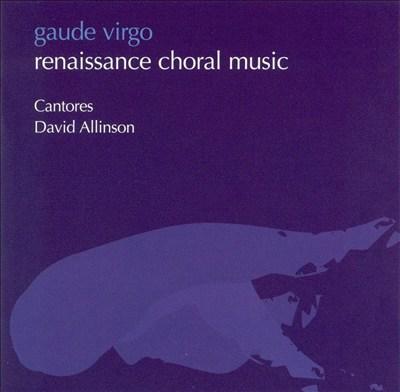 Gaude Virgo: Renaissance Choral Music